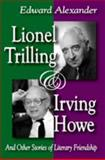 Lionel Trilling and Irving Howe : And Other Stories of Literary Friendship, Alexander, Edward, 1412810140