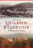 Quabbin Reservoir Through Time, John Burk, 1625450141