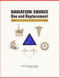 Radiation Source Use and Replacement : Abbreviated Version, Committee on Radiation Source Use and Replacement and National Research Council, 0309110149