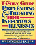 The Family Guide to Preventing and Treating 100 Infectious Illnesses, Phyllis Stoffman, 0471000140