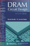 DRAM Circuit Design : A Tutorial, Keeth, Brent and Baker, R. Jacob, 0780360141