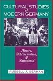 Cultural Studies of Modern Germany : History, Representation, and Nationhood, Berman, Russell A., 0299140148