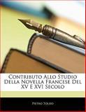 Contributo Allo Studio Della Novella Francese Del Xv E Xvi Secolo, Pietro Toldo, 114115014X