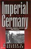 Imperial Germany, 1871-1914 : Economy, Society, Culture and Politics, Berghahn, Volker R., 1571810145