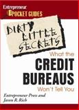 Dirty Little Secrets : What the Credit Bureaus Won't Tell You, Rich, Jason R. and Entrepreneur Press Staff, 1599180146