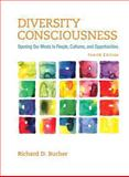 Diversity Consciousness : Opening Our Minds to People, Cultures, and Opportunities, Bucher, Richard D., 0321970144
