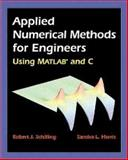 Applied Numerical Methods for Engineers Using MATLAB and C, Harris, Sandra L. and Schilling, Robert J., 0534370144