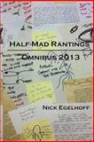 Half-Mad Rantings: Omnibus 2013, Nick Egelhoff, 1499180144
