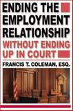 Ending the Employment Relationship Without Ending up in Court, Coleman, Francis T., 1586440144