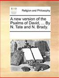 A New Version of the Psalms of David, by N Tate and N Brady, See Notes Multiple Contributors, 1170080146