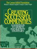 Creating Successful Communities : A Guidebook to Growth Management Strategies, Mantell, Michael A. and Harper, Stephen F., 1559630140