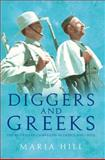 Diggers and Greeks : The Australian Campaigns in Greece and Crete, Hill, Maria , 1742230148