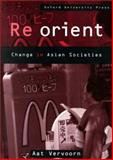 Re-Orient : Change in Asian Societies, Vervoorn, Aat, 019554014X