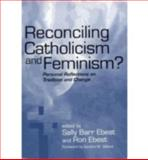 Reconciling Catholicism and Feminism? : Personal Reflections on Tradition and Change, , 0268040141