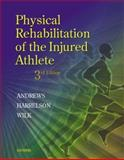 Physical Rehabilitation of the Injured Athlete, Wilk, Kevin E. and Andrews, James R., 072160014X