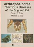 Arthropod-Borne Infectious Diseases of the Dog and Cat, Shaw, Susan E. and Day, Michael J., 078179014X