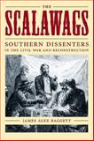 The Scalawags : Southern Dissenters in the Civil War and Reconstruction, Baggett, James Alex, 0807130141