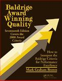 Baldrige Award Winning Quality : How to Interpret the Baldrige Criteria for Performance Excellence, Brown, Mark Graham, 1420080148
