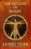 The Decline of Males : The First Look at an Unexpected New World for Men and Women, Tiger, Lionel, 1582380147