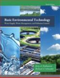 Basic Environmental Technology : Water Supply, Waste Management and Pollution Control, Nathanson, Jerry A. and Schneider, Richard A., 0132840146