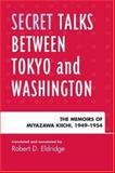 Secret Talks Between Tokyo and Washington : The Memoirs of Miyazawa Kiichi, 1949-1954, Miyazawa, Kiichi, 073912014X