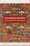 Globalizing Afghanistan : Terrorism, War, and the Rhetoric of Nation Building, , 0822350149