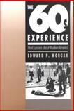 The '60s Experience : Hard Lessons about Modern America, Morgan, Edward P., 1566390141