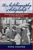 The Autobiography of Citizenship : Assimilation and Resistance in U. S. Education, Cooper, Tova, 0813570158