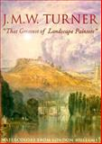 """J. M. W. Turner, """"That Greatest of Landscape Painters"""" : Watercolors from London Museums, Townsend, Richard P. and Brown, David B., 0866590153"""