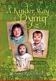 A Kinder Way of Dying, Denise Richardson, 1453560157