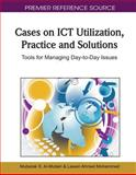 Cases on ICT Utilization, Practice and Solutions : Tools for Managing Day-to-Day Issues, Mubarak S. Al-Mutairi, 1609600150