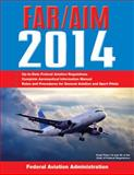 Federal Aviation Regulations/Aeronautical Information Manual 2014, Federal Aviation Administration, 1626360154
