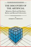 The Discovery of the Artificial : Behavior, Mind and Machines Before and Beyond Cybernetics, Cordeschi, R., 9048160154
