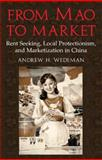 From Mao to Market : Rent Seeking, Local Protectionism, and Marketization in China, Wedeman, Andrew H., 0521100151