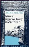 Slaves,Spices and Ivory in Zanzibar : Integration of an East African Commercial Empire into the World Economy,1770-1873, Sheriff, Abdul, 0852550154