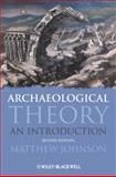 Archaeological Theory : An Introduction, Johnson, Steve and Johnson, Matthew, 140510015X