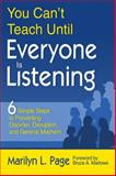 You Can't Teach until Everyone Is Listening : Six Simple Steps to Preventing Disorder, Disruption, and General Mayhem, Page, Marilyn L., 1412960150