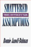 Shattered Assumptions : Towards a New Psychology of Trauma, Janoff-Bulman, Ronnie, 0029160154