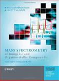 Mass Spectrometry of Inorganic and Organometallic Compounds : Tools, Techniques, Tips, Henderson, William and McIndoe, J. Scott, 0470850159
