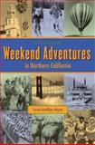 Weekend Adventures in Northern California, Carole T. Meyers, 0917120159