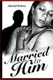Married to Him, Senica Evans, 147501015X