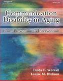 Communication Disability in Aging : Prevention to Intervention, Worrall, Linda and Hickson, Louise M., 0769300154