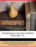 Harriman Alaska Series, Volume 11..., Edward Henry Harriman, 1271060159
