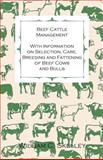 Beef Cattle Management - with Information on Selection, Care, Breeding and Fattening of Beef Cows and Bulls, William C. Skelley, 1446530159