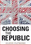 Choosing the Republic, Patmore, Glenn, 1742230156