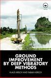 Ground Improvement by Deep Vibratory Methods, Kirsch, Klaus and Kirsch, Fabian, 0415550157