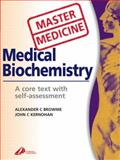 Medical Biochemistry : A Core Text with Self-Assessment, Brownie, Alexander C. and Kernohan, John C., 0443100152