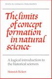 The Limits of Concept Formation in Natural Science : A Logical Introduction to the Historical Sciences, Rickert, Heinrich, 0521310156