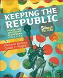 Keeping the Republic: Power and Citizenship in American Politics, 5th Brief Edition, Christine Barbour and Gerald C. Wright, 1452220158