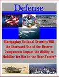 Mortgaging National Security: Will the Increased Use of the Reserve Components Impact the Ability to Mobilize for War in the near Future?, U. S. Army U.S. Army Command and  Staff College, 1500110159